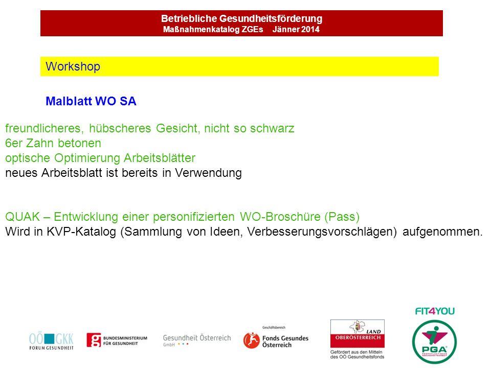 Betriebliche Gesundheitsförderung Maßnahmenkatalog ZGEs Jänner 2014 Malblatt WO SA Workshop freundlicheres, hübscheres Gesicht, nicht so schwarz 6er Z