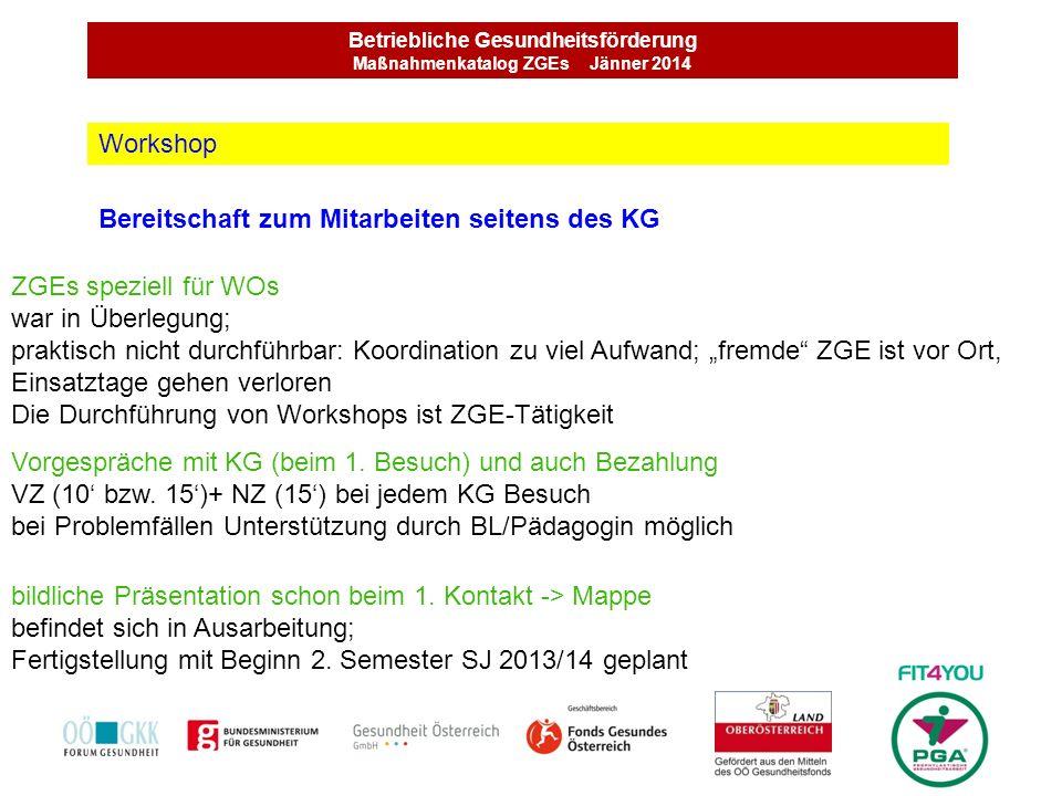 Betriebliche Gesundheitsförderung Maßnahmenkatalog ZGEs Jänner 2014 Bereitschaft zum Mitarbeiten seitens des KG Workshop ZGEs speziell für WOs war in