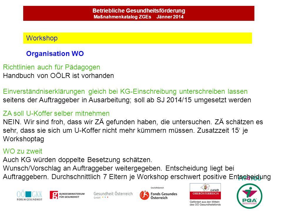 Betriebliche Gesundheitsförderung Maßnahmenkatalog ZGEs Jänner 2014 Organisation WO Workshop Richtlinien auch für Pädagogen Handbuch von OÖLR ist vorh