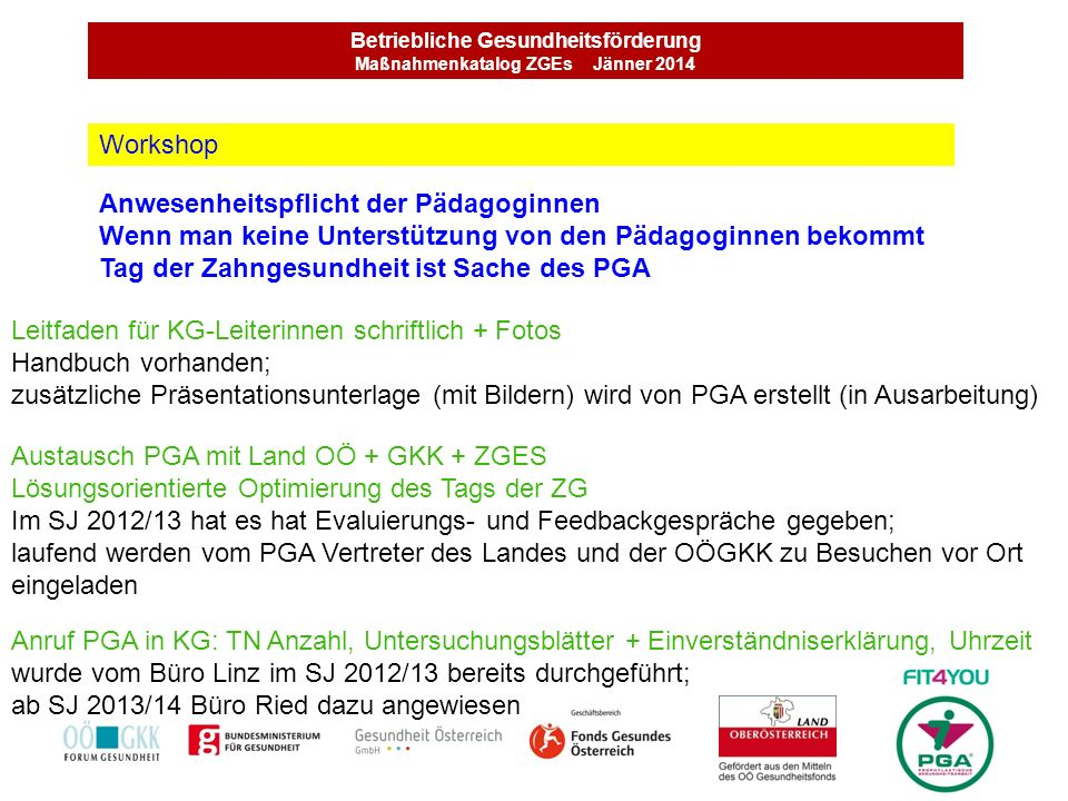 Betriebliche Gesundheitsförderung Maßnahmenkatalog ZGEs Jänner 2014 Anwesenheitspflicht der Pädagoginnen Wenn man keine Unterstützung von den Pädagogi