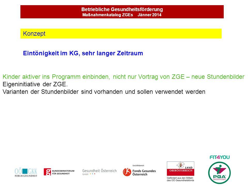 Betriebliche Gesundheitsförderung Maßnahmenkatalog ZGEs Jänner 2014 Eintönigkeit im KG, sehr langer Zeitraum Konzept Kinder aktiver ins Programm einbi