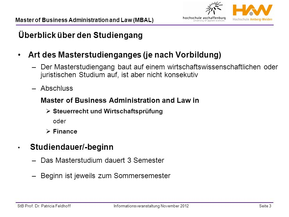 Seite 3StB Prof. Dr. Patricia FeldhoffInformationsveranstaltung November 2012 Master of Business Administration and Law (MBAL) Überblick über den Stud