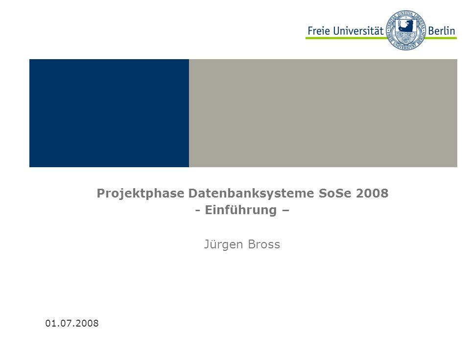 Beispielbild Projektphase Datenbanksysteme SoSe 2008 - Einführung – Jürgen Bross 01.07.2008