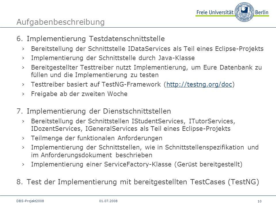 10 DBS-Projekt200801.07.2008 Aufgabenbeschreibung 6.Implementierung Testdatenschnittstelle Bereitstellung der Schnittstelle IDataServices als Teil ein
