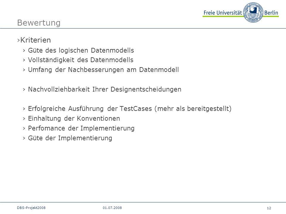 12 DBS-Projekt200801.07.2008 Bewertung Kriterien Güte des logischen Datenmodells Vollständigkeit des Datenmodells Umfang der Nachbesserungen am Datenm