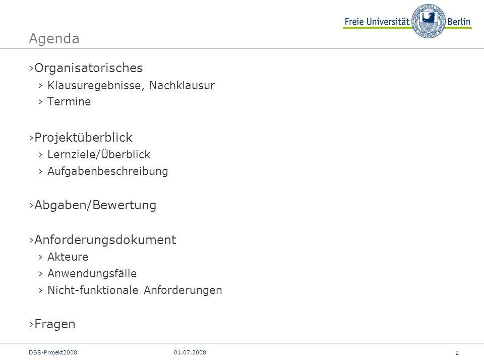2 DBS-Projekt200801.07.2008 Agenda Organisatorisches Klausuregebnisse, Nachklausur Termine Projektüberblick Lernziele/Überblick Aufgabenbeschreibung A