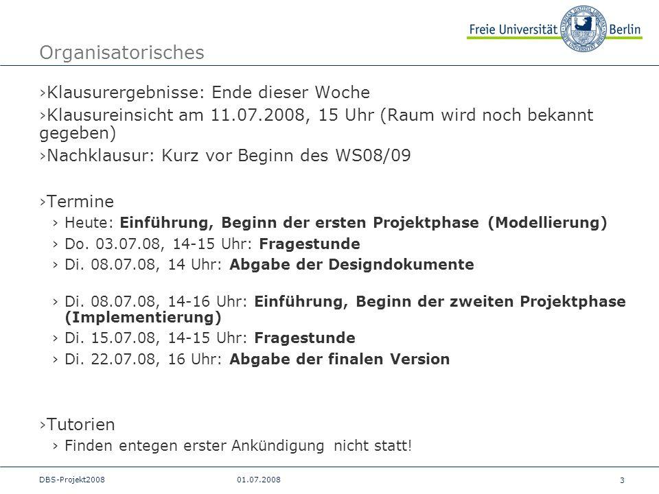 3 DBS-Projekt200801.07.2008 Organisatorisches Klausurergebnisse: Ende dieser Woche Klausureinsicht am 11.07.2008, 15 Uhr (Raum wird noch bekannt gegeb