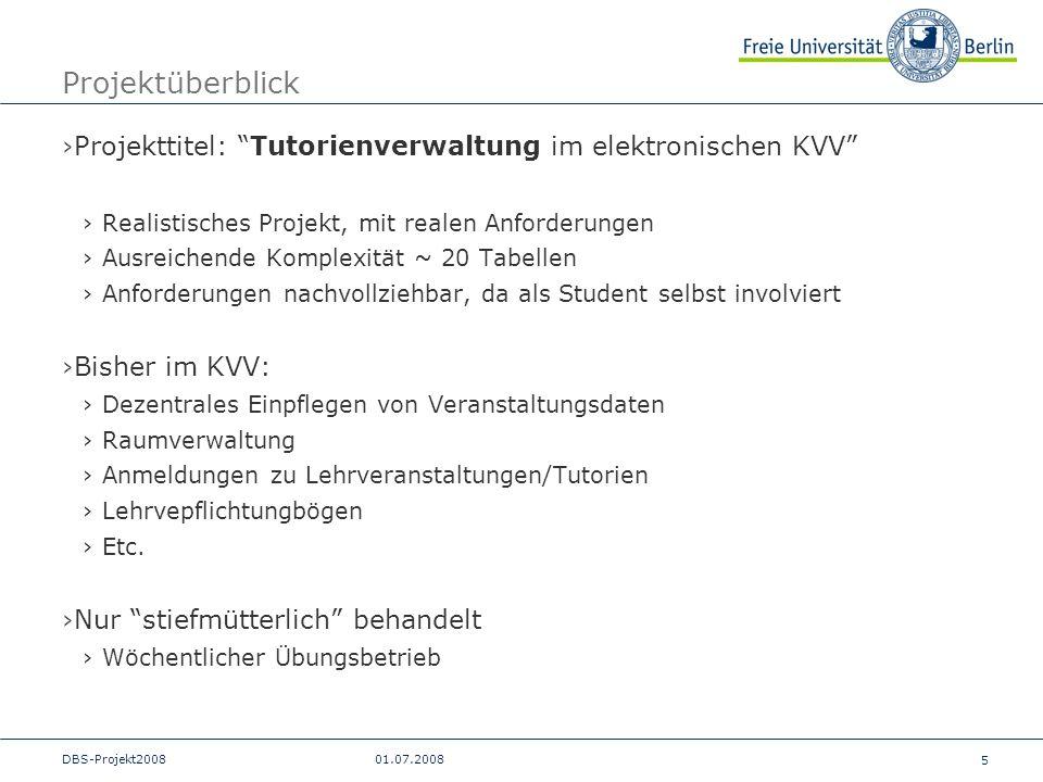 5 DBS-Projekt200801.07.2008 Projektüberblick Projekttitel: Tutorienverwaltung im elektronischen KVV Realistisches Projekt, mit realen Anforderungen Au