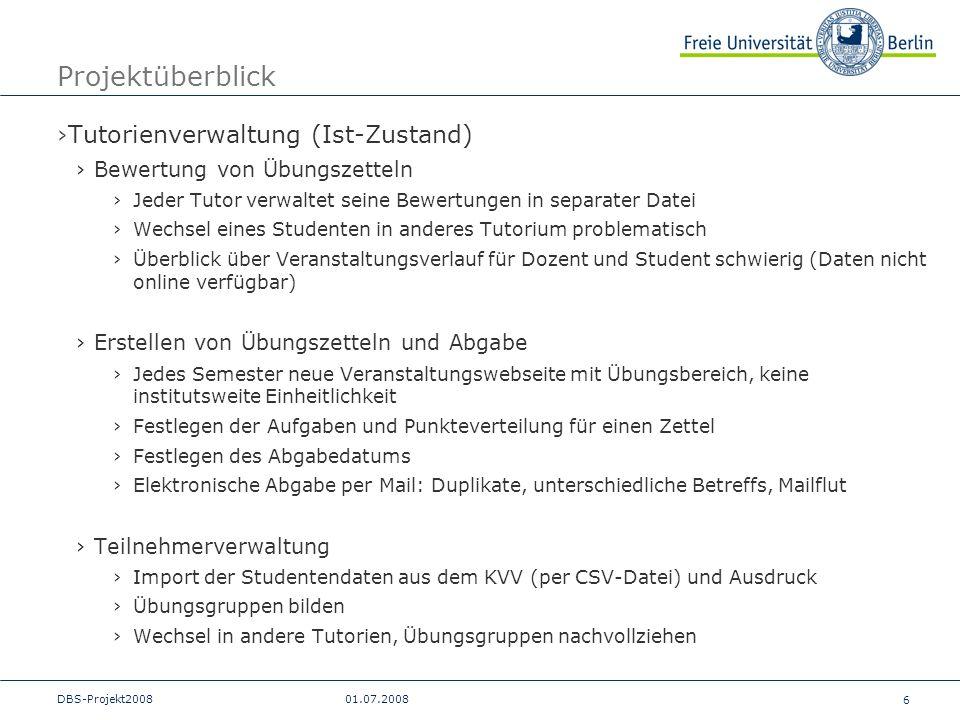 6 DBS-Projekt200801.07.2008 Projektüberblick Tutorienverwaltung (Ist-Zustand) Bewertung von Übungszetteln Jeder Tutor verwaltet seine Bewertungen in s