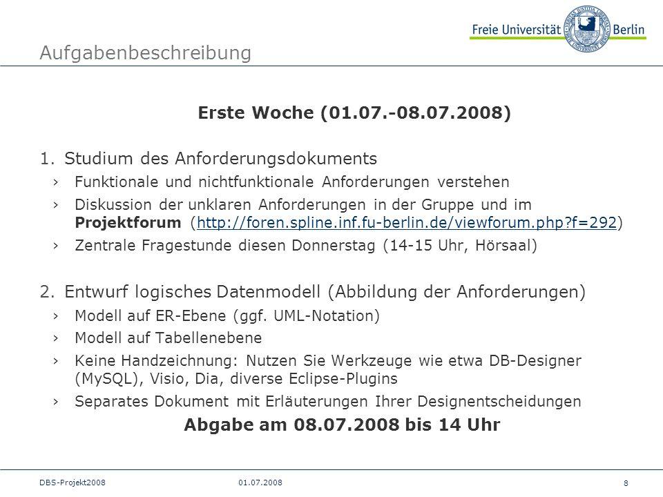 8 DBS-Projekt200801.07.2008 Aufgabenbeschreibung Erste Woche (01.07.-08.07.2008) 1.Studium des Anforderungsdokuments Funktionale und nichtfunktionale