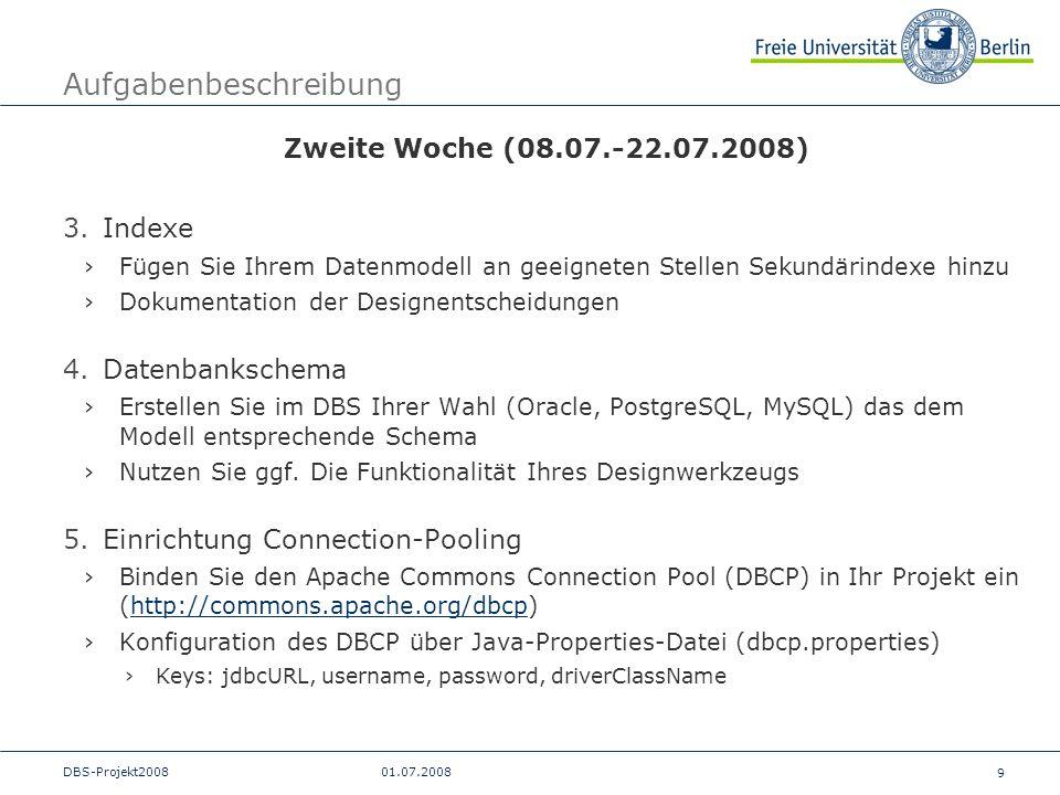 9 DBS-Projekt200801.07.2008 Aufgabenbeschreibung Zweite Woche (08.07.-22.07.2008) 3.Indexe Fügen Sie Ihrem Datenmodell an geeigneten Stellen Sekundäri