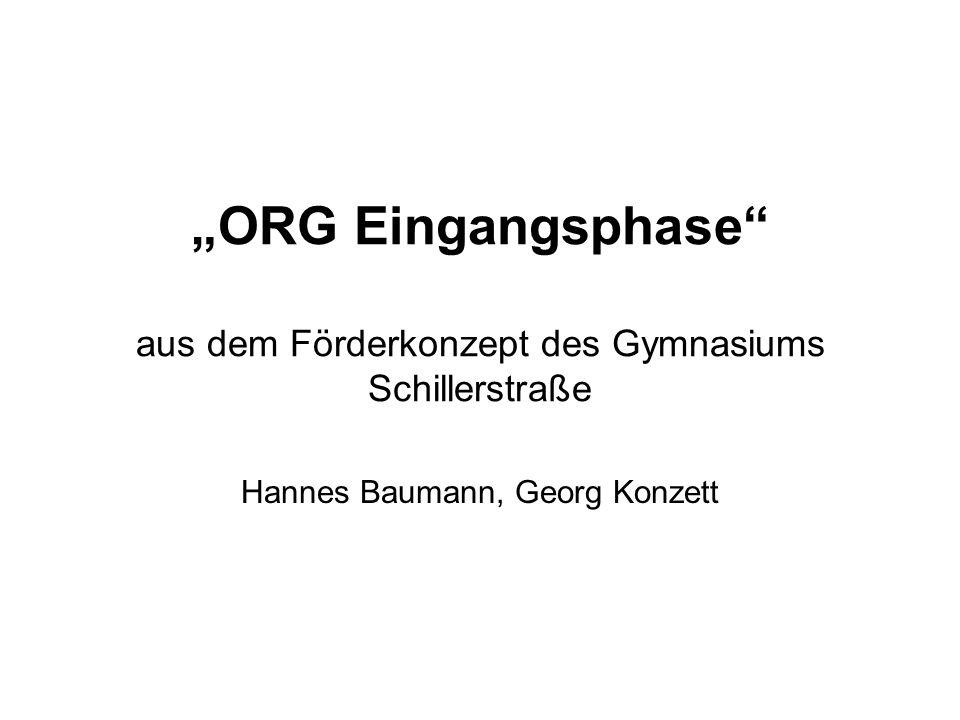 ORG Eingangsphase aus dem Förderkonzept des Gymnasiums Schillerstraße Hannes Baumann, Georg Konzett