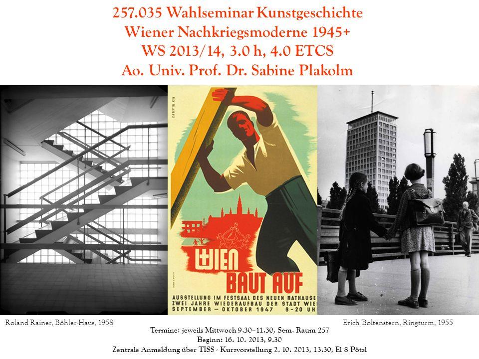 257.035 Wahlseminar Kunstgeschichte Wiener Nachkriegsmoderne 1945+ WS 2013/14, 3.0 h, 4.0 ETCS Ao. Univ. Prof. Dr. Sabine Plakolm Termine: jeweils Mit
