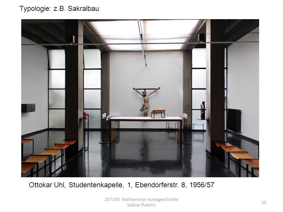 257.035 Wahlseminar Kunstgeschichte Sabine Plakolm 10 Ottokar Uhl, Studentenkapelle, 1, Ebendorferstr. 8, 1956/57 Typologie: z.B. Sakralbau