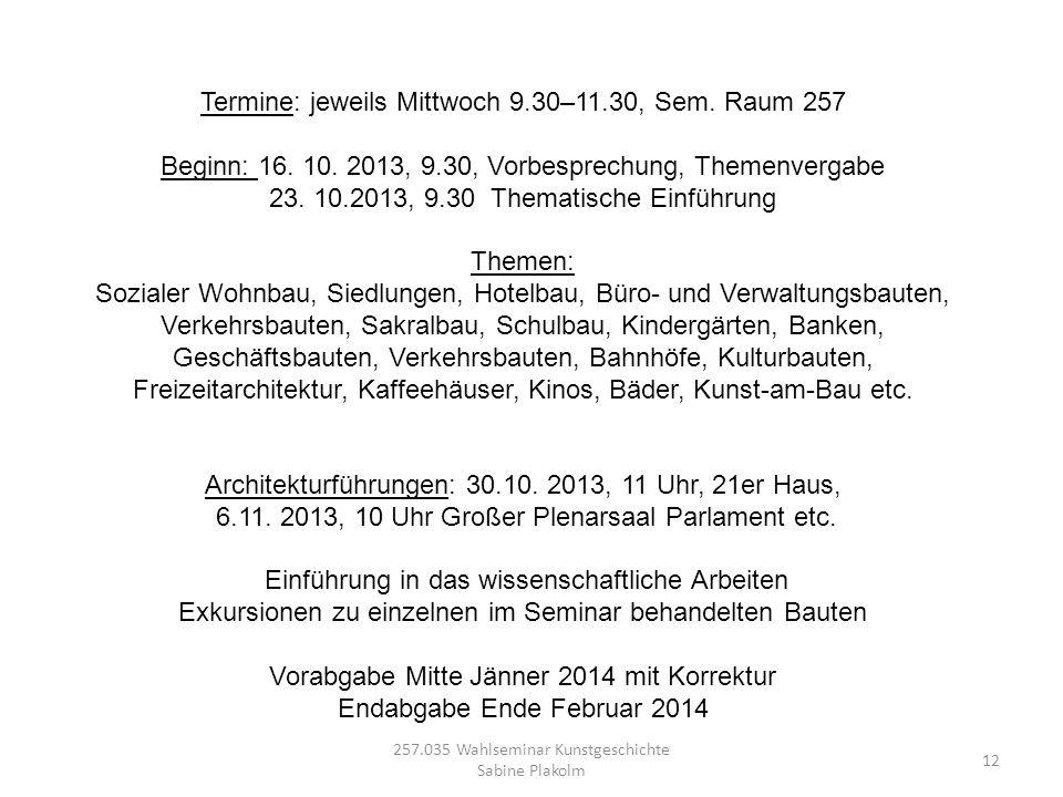257.035 Wahlseminar Kunstgeschichte Sabine Plakolm 12 Termine: jeweils Mittwoch 9.30–11.30, Sem. Raum 257 Beginn: 16. 10. 2013, 9.30, Vorbesprechung,