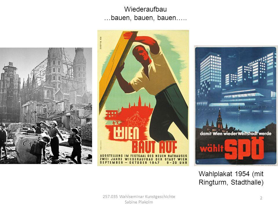 257.035 Wahlseminar Kunstgeschichte Sabine Plakolm 2 Wiederaufbau …bauen, bauen, bauen….. Wahlplakat 1954 (mit Ringturm, Stadthalle)