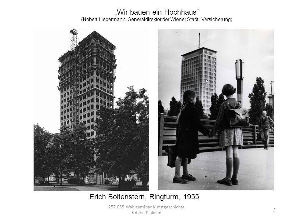 257.035 Wahlseminar Kunstgeschichte Sabine Plakolm 3 Wir bauen ein Hochhaus (Nobert Liebermann, Generaldirektor der Wiener Städt. Versicherung) Erich