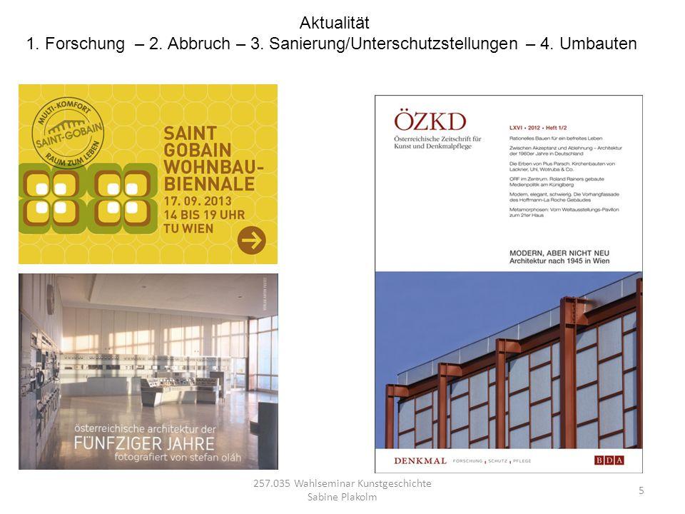 5 257.035 Wahlseminar Kunstgeschichte Sabine Plakolm Aktualität 1. Forschung – 2. Abbruch – 3. Sanierung/Unterschutzstellungen – 4. Umbauten
