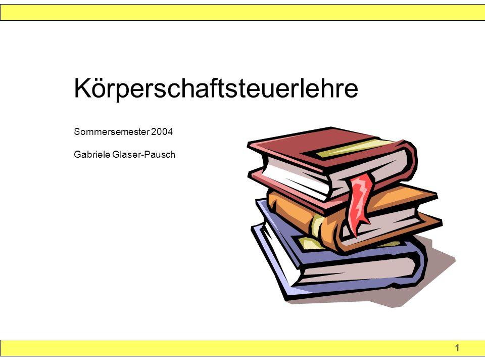 1 Körperschaftsteuerlehre Sommersemester 2004 Gabriele Glaser-Pausch