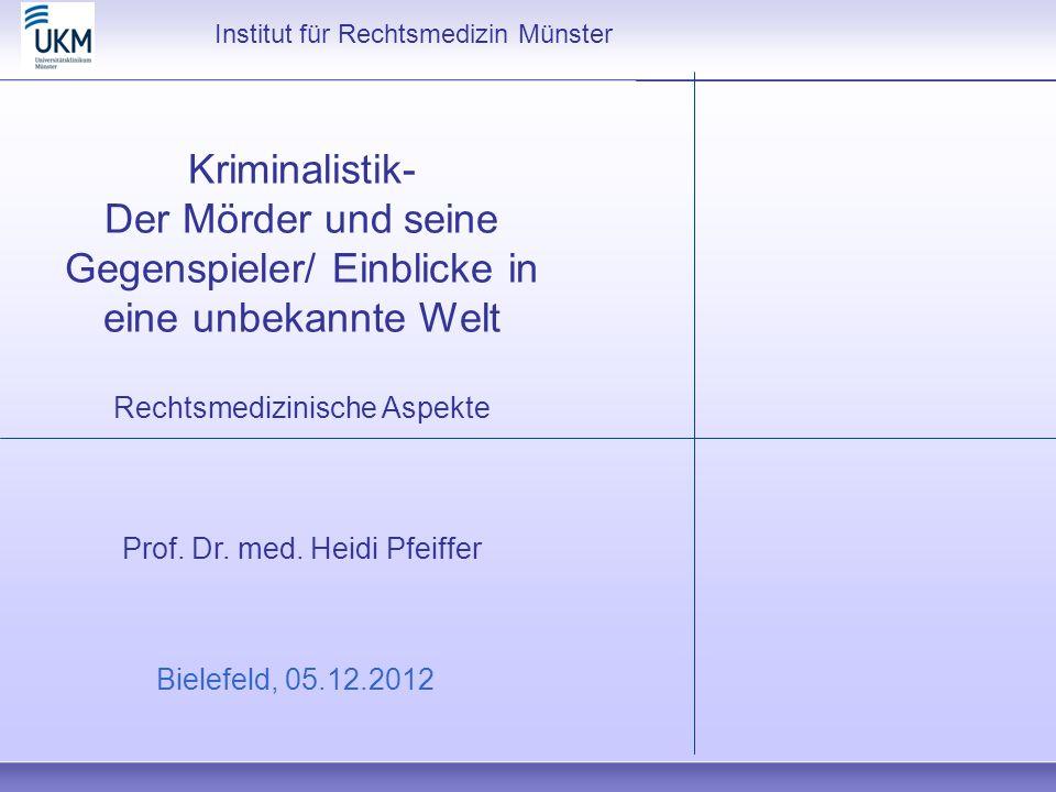 Kriminalistik- Der Mörder und seine Gegenspieler/ Einblicke in eine unbekannte Welt Rechtsmedizinische Aspekte Prof. Dr. med. Heidi Pfeiffer Bielefeld