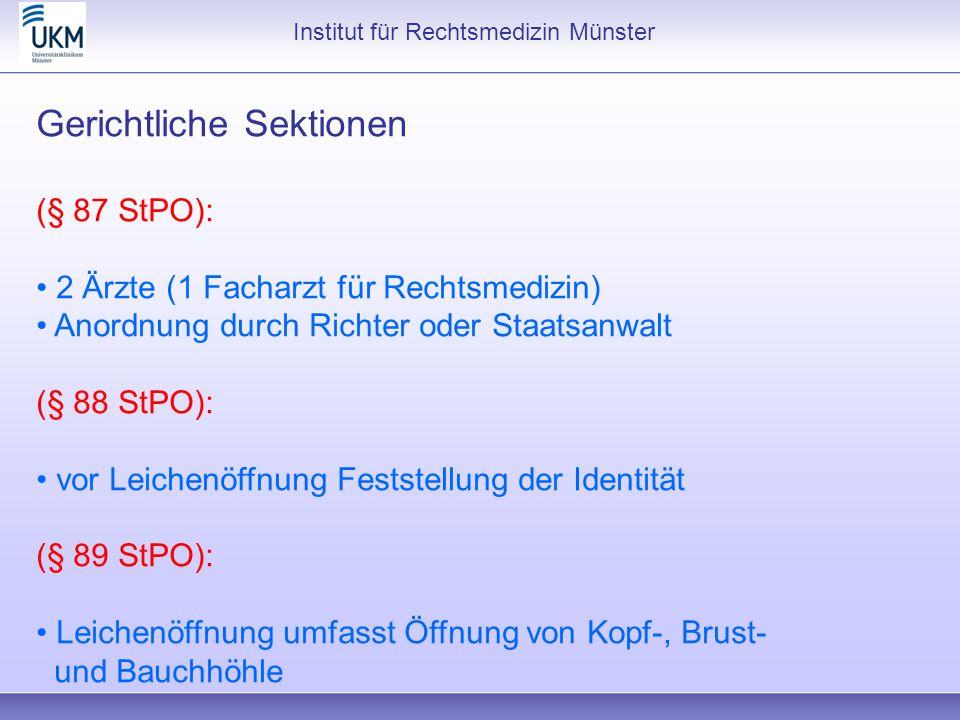 Institut für Rechtsmedizin Münster Gerichtliche Sektionen (§ 87 StPO): 2 Ärzte (1 Facharzt für Rechtsmedizin) Anordnung durch Richter oder Staatsanwal