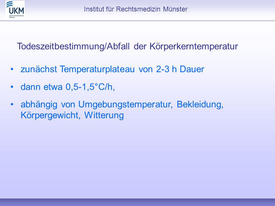 Institut für Rechtsmedizin Münster Todeszeitbestimmung/Abfall der Körperkerntemperatur zunächst Temperaturplateau von 2-3 h Dauer dann etwa 0,5-1,5°C/
