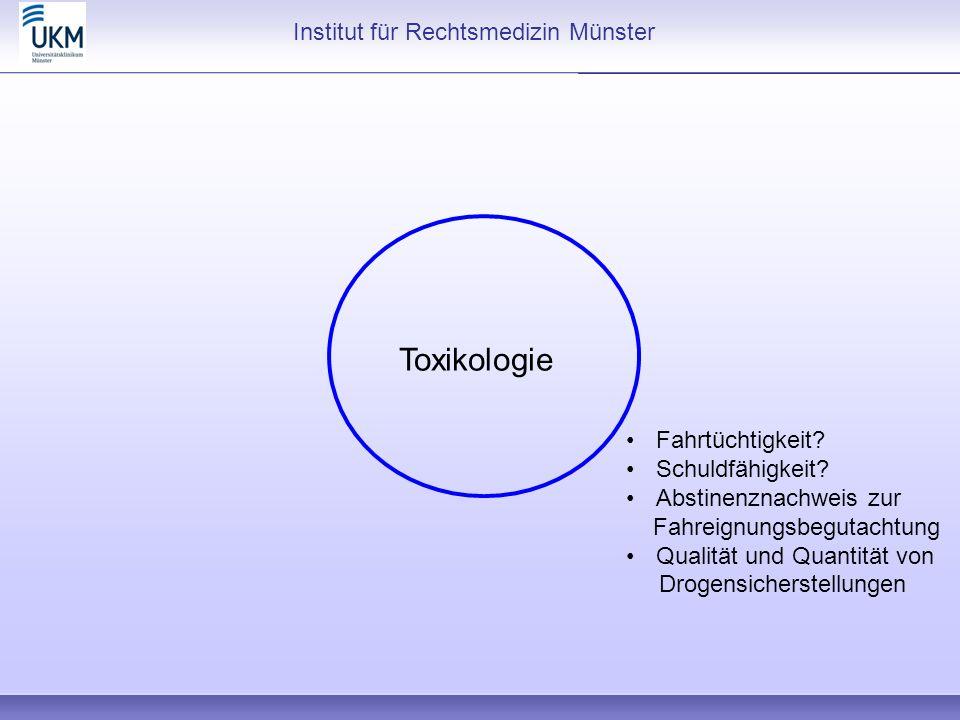 Institut für Rechtsmedizin Münster Toxikologie Fahrtüchtigkeit? Schuldfähigkeit? Abstinenznachweis zur Fahreignungsbegutachtung Qualität und Quantität