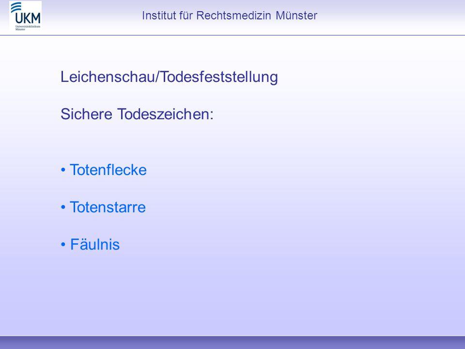 Institut für Rechtsmedizin Münster Leichenschau/Todesfeststellung Sichere Todeszeichen: Totenflecke Totenstarre Fäulnis