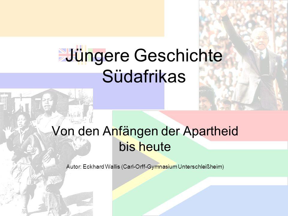 Jüngere Geschichte Südafrikas Von den Anfängen der Apartheid bis heute Autor: Eckhard Wallis (Carl-Orff-Gymnasium Unterschleißheim)