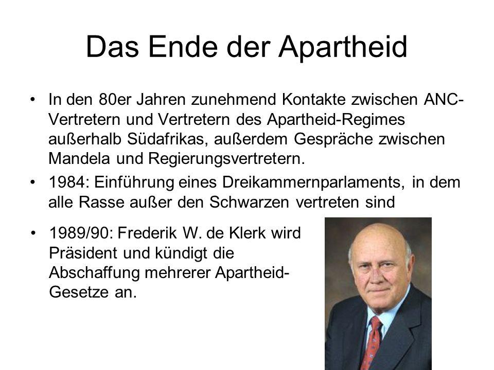 Das Ende der Apartheid In den 80er Jahren zunehmend Kontakte zwischen ANC- Vertretern und Vertretern des Apartheid-Regimes außerhalb Südafrikas, außerdem Gespräche zwischen Mandela und Regierungsvertretern.