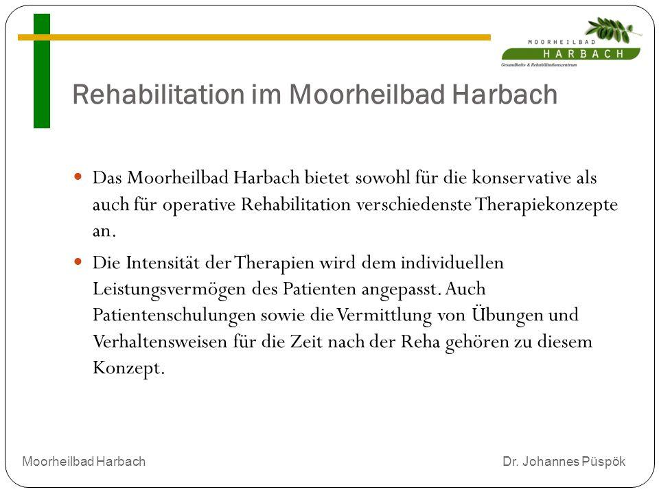 Rehabilitation im Moorheilbad Harbach Das Moorheilbad Harbach bietet sowohl für die konservative als auch für operative Rehabilitation verschiedenste Therapiekonzepte an.