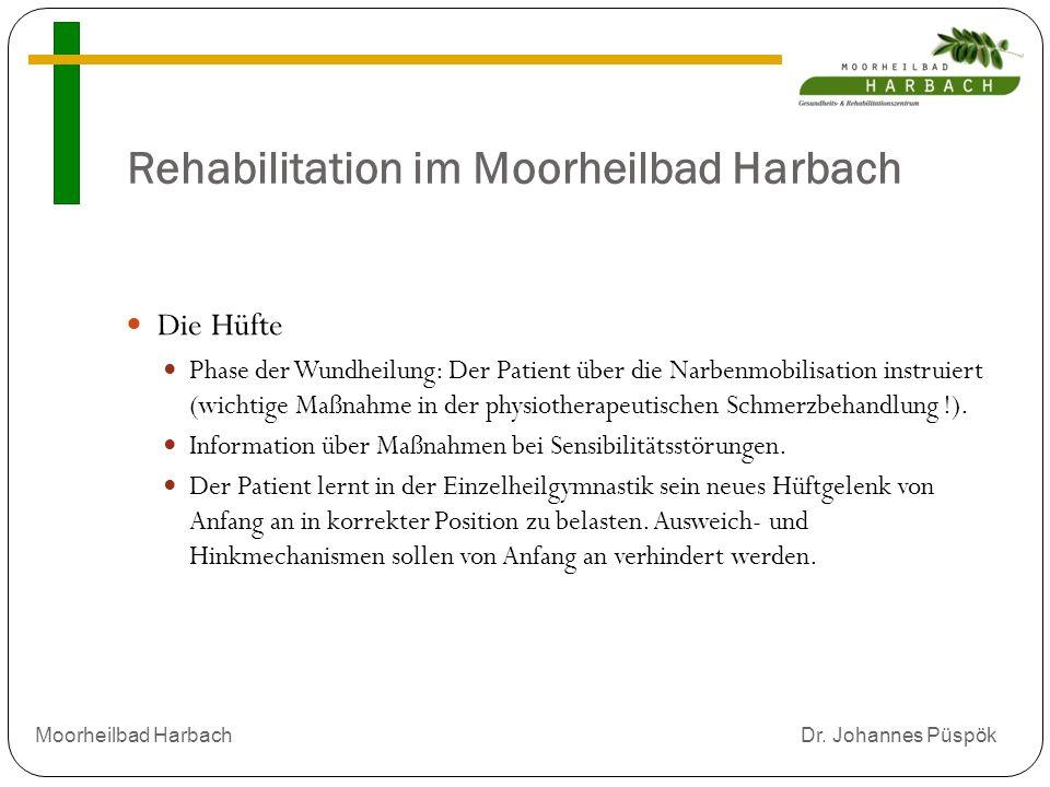 Rehabilitation im Moorheilbad Harbach Die Hüfte Phase der Wundheilung: Der Patient über die Narbenmobilisation instruiert (wichtige Maßnahme in der physiotherapeutischen Schmerzbehandlung !).