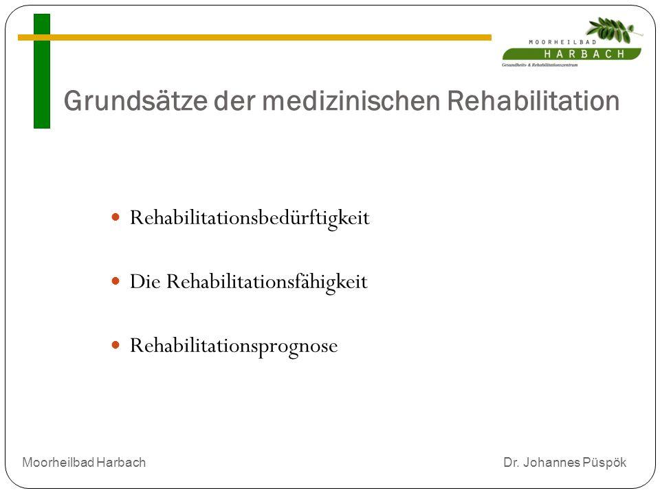 Grundsätze der medizinischen Rehabilitation Rehabilitationsbedürftigkeit Die Rehabilitationsfähigkeit Rehabilitationsprognose Moorheilbad Harbach Dr.