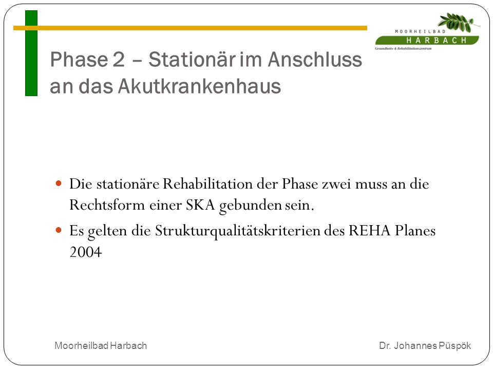 Phase 2 – Stationär im Anschluss an das Akutkrankenhaus Die stationäre Rehabilitation der Phase zwei muss an die Rechtsform einer SKA gebunden sein.