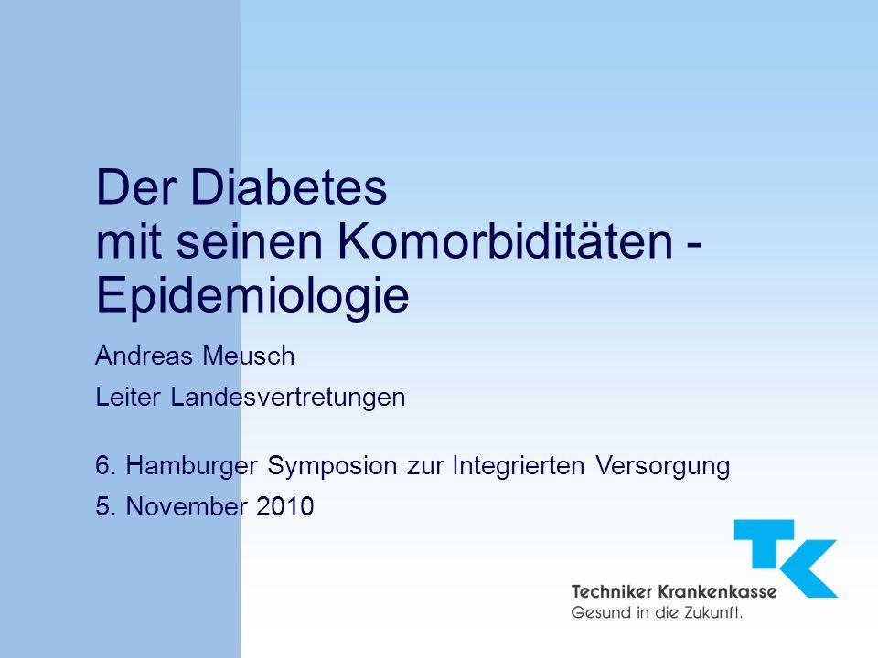 Der Diabetes mit seinen Komorbiditäten - Epidemiologie Andreas Meusch Leiter Landesvertretungen 6. Hamburger Symposion zur Integrierten Versorgung 5.