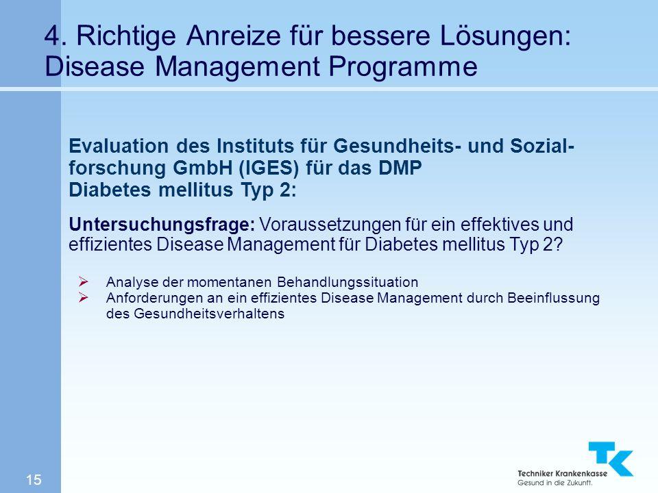 15 4. Richtige Anreize für bessere Lösungen: Disease Management Programme Evaluation des Instituts für Gesundheits- und Sozial- forschung GmbH (IGES)