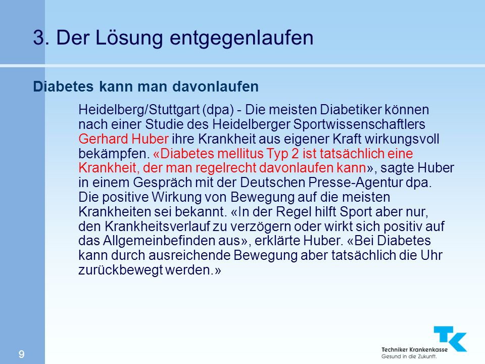 9 3. Der Lösung entgegenlaufen Diabetes kann man davonlaufen Heidelberg/Stuttgart (dpa) - Die meisten Diabetiker können nach einer Studie des Heidelbe