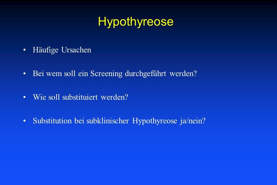 Hypothyreose Häufige Ursachen Bei wem soll ein Screening durchgeführt werden? Wie soll substituiert werden? Substitution bei subklinischer Hypothyreos