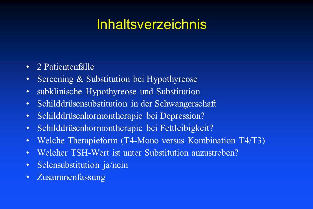 Inhaltsverzeichnis 2 Patientenfälle Screening & Substitution bei Hypothyreose subklinische Hypothyreose und Substitution Schilddrüsensubstitution in d