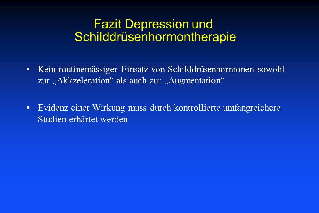 Fazit Depression und Schilddrüsenhormontherapie Kein routinemässiger Einsatz von Schilddrüsenhormonen sowohl zur Akkzeleration als auch zur Augmentati