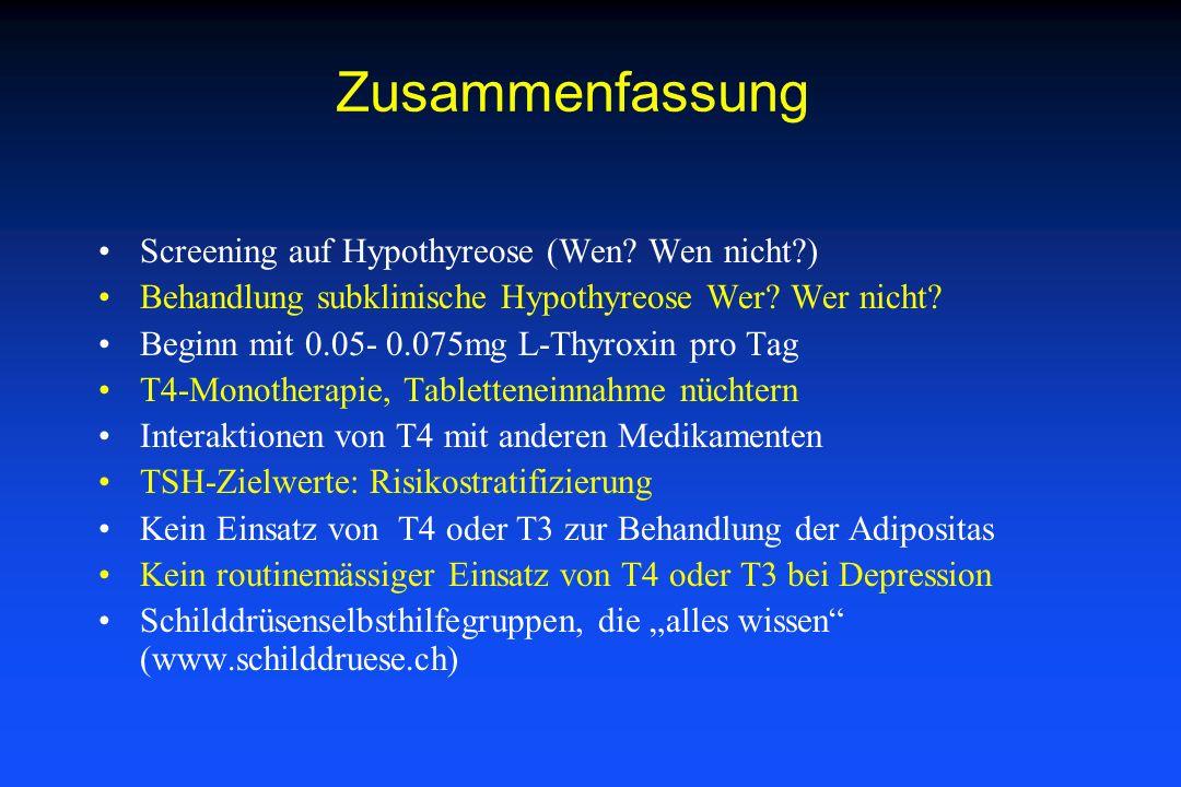 Zusammenfassung Screening auf Hypothyreose (Wen? Wen nicht?) Behandlung subklinische Hypothyreose Wer? Wer nicht? Beginn mit 0.05- 0.075mg L-Thyroxin