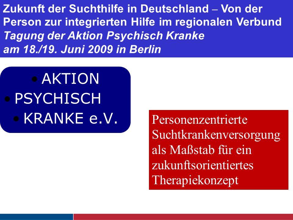 Klinik für Psychiatrie und Psychotherapie Bethel AKTION PSYCHISCH KRANKE e.V. Zukunft der Suchthilfe in Deutschland – Von der Person zur integrierten