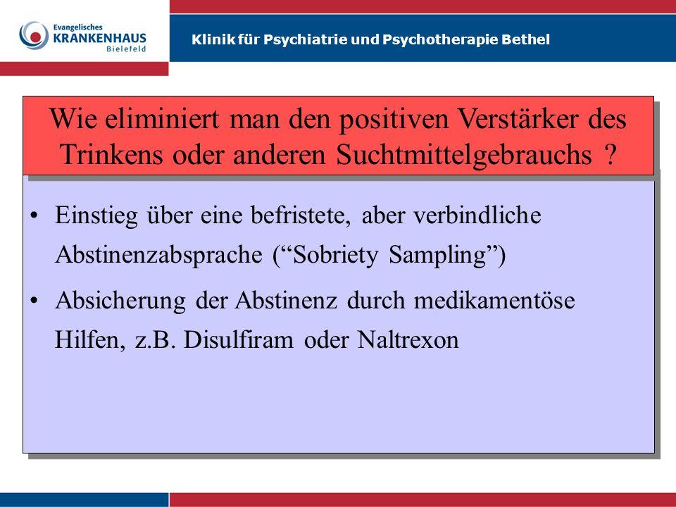 Klinik für Psychiatrie und Psychotherapie Bethel Einstieg über eine befristete, aber verbindliche Abstinenzabsprache (Sobriety Sampling) Absicherung d