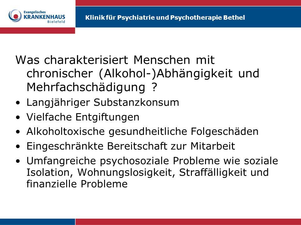 Klinik für Psychiatrie und Psychotherapie Bethel Was charakterisiert Menschen mit chronischer (Alkohol-)Abhängigkeit und Mehrfachschädigung ? Langjähr