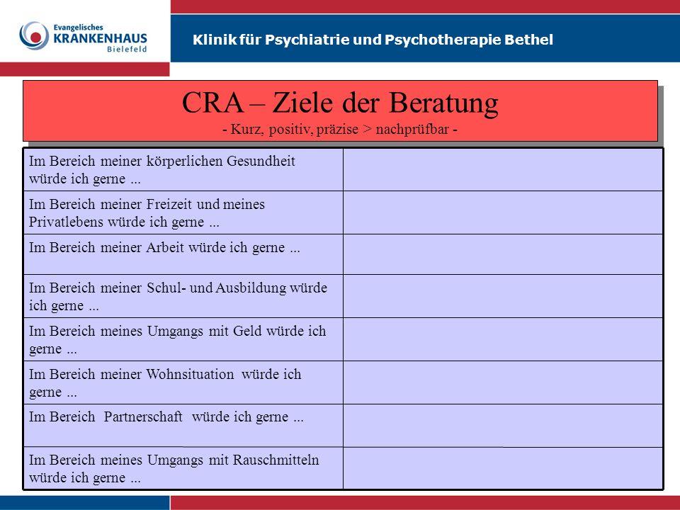 Klinik für Psychiatrie und Psychotherapie Bethel CRA – Ziele der Beratung - Kurz, positiv, präzise > nachprüfbar - Im Bereich meines Umgangs mit Rausc