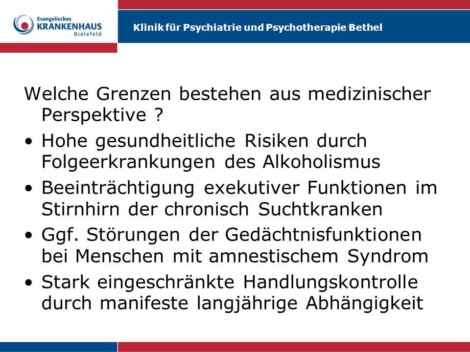 Klinik für Psychiatrie und Psychotherapie Bethel Welche Grenzen bestehen aus medizinischer Perspektive ? Hohe gesundheitliche Risiken durch Folgeerkra