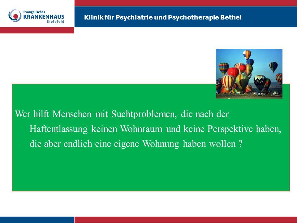 Klinik für Psychiatrie und Psychotherapie Bethel Wer hilft Menschen mit Suchtproblemen, die nach der Haftentlassung keinen Wohnraum und keine Perspekt