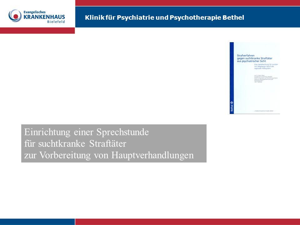 Klinik für Psychiatrie und Psychotherapie Bethel Einrichtung einer Sprechstunde für suchtkranke Straftäter zur Vorbereitung von Hauptverhandlungen