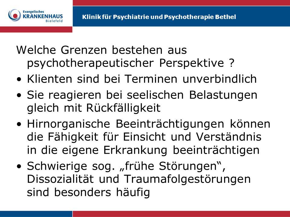 Klinik für Psychiatrie und Psychotherapie Bethel Welche Grenzen bestehen aus psychotherapeutischer Perspektive ? Klienten sind bei Terminen unverbindl