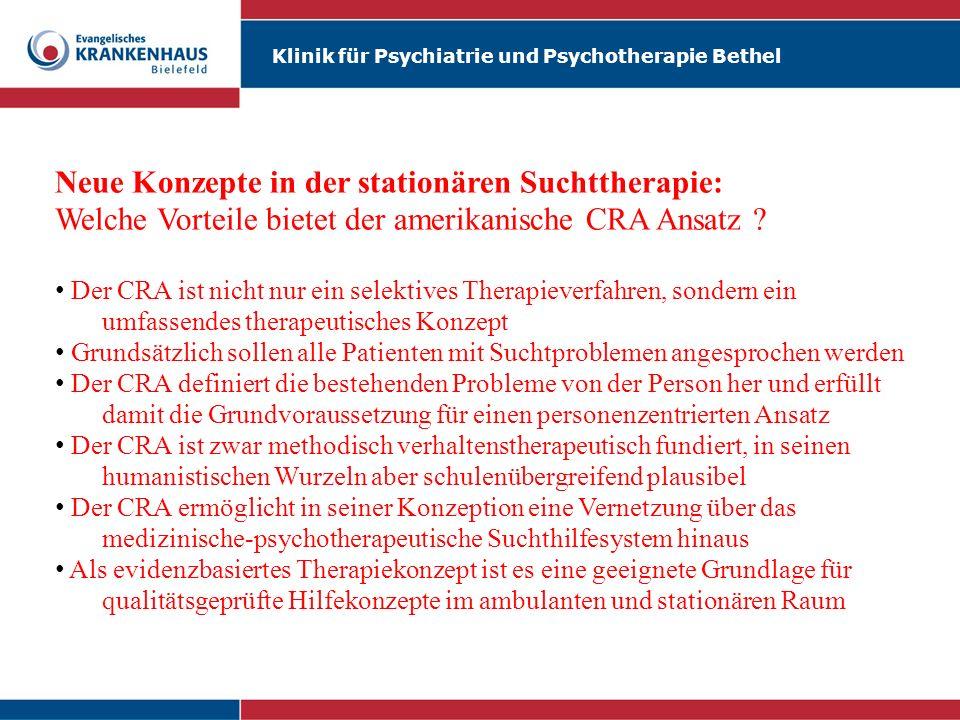 Klinik für Psychiatrie und Psychotherapie Bethel Neue Konzepte in der stationären Suchttherapie: Welche Vorteile bietet der amerikanische CRA Ansatz ?